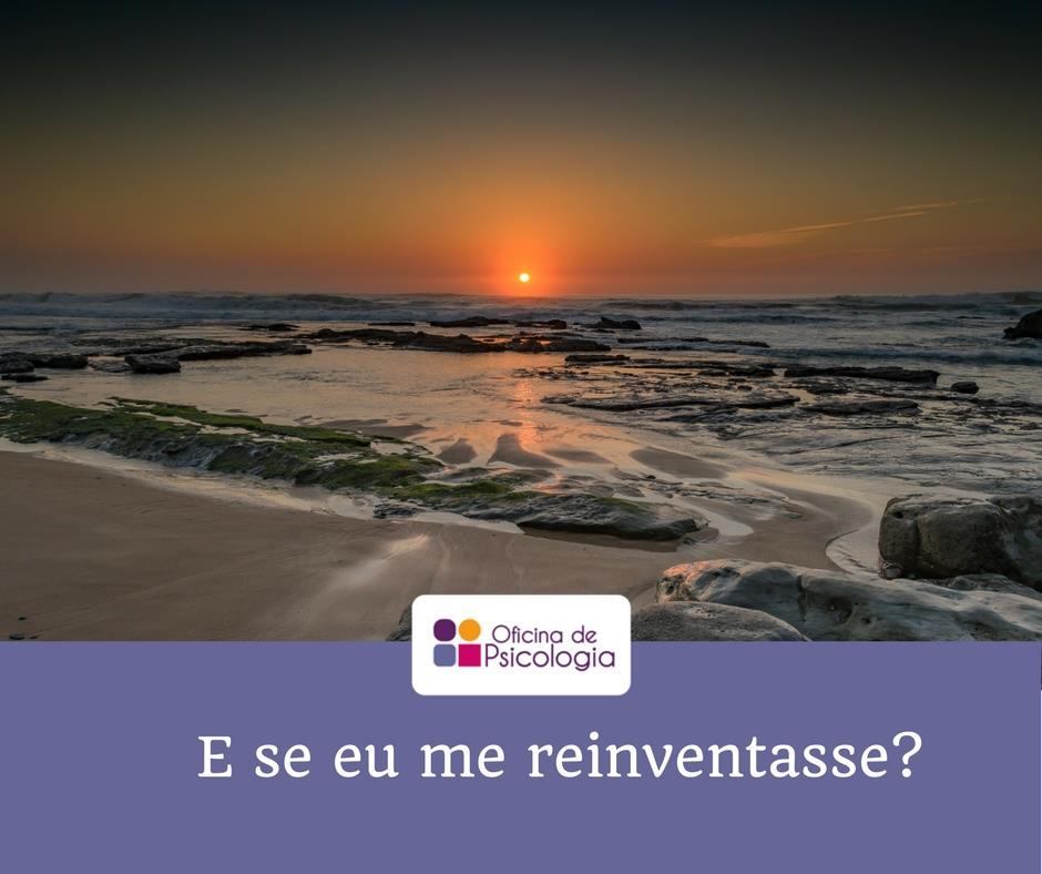 E se eu me reinventasse?