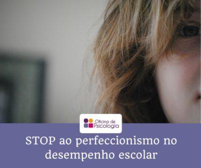 Stop ao perfeccionismo escolar