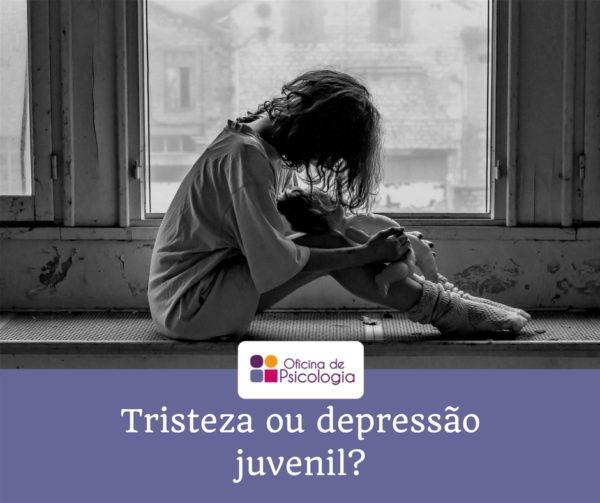 Tristeza ou depressão juvenil?