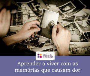 Aprender a viver com as memórias que causam dor