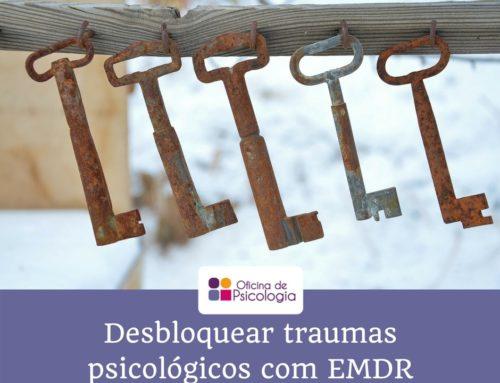 Desbloquear traumas psicológicos com EMDR