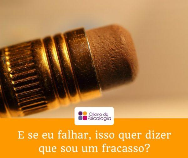 E se eu falhar, isso quer dizer que sou um fracasso?