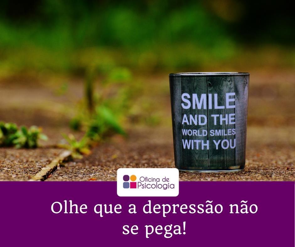 Olhe que a depressão não se pega