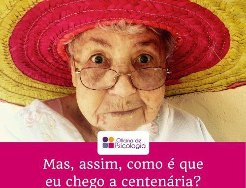 Diz que sim, diz que não… E então como é que eu chego a centenária?