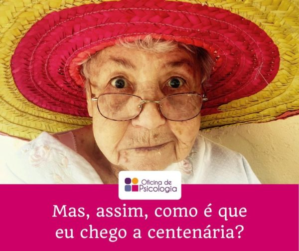 Como é que chego a centenária?