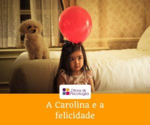 A Carolina e a felicidade