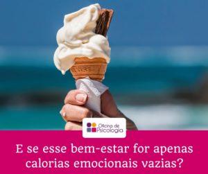 E se esse bem-estar for apenas calorias emocionais vazias