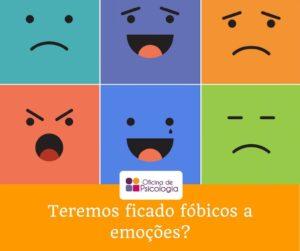 Teremos ficado fóbicos a emoções?