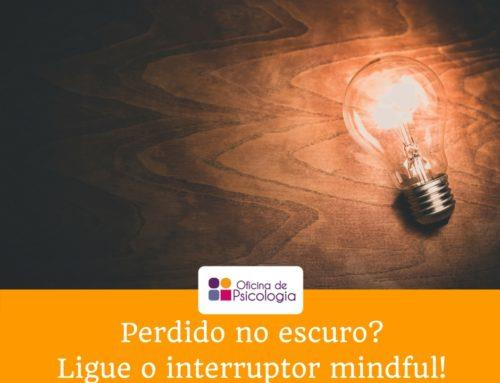 Perdido no escuro? Ligue o interruptor Mindful