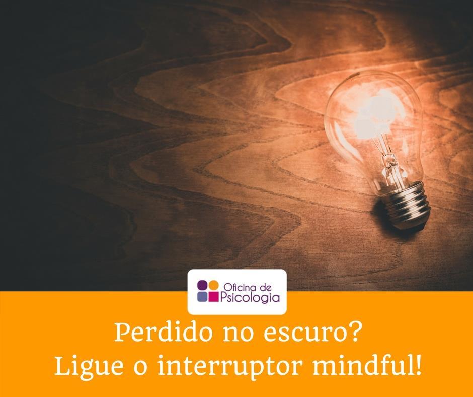 Ligue o interruptor mindful