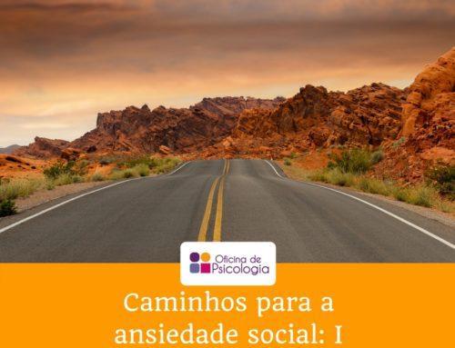 Os caminhos que podem levar à ansiedade social