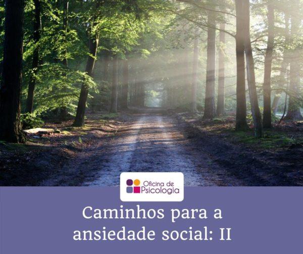 Caminhos da ansiedade social II