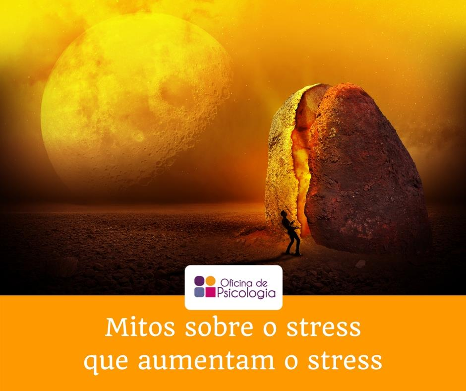 Mitos sobre o stress que aumentam o stress