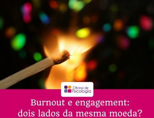Burnout e engagement: dois lados da mesma moeda?