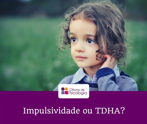 Impulsividade ou TDHA?