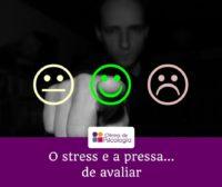 O stress e a pressa de avaliar