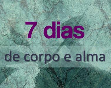 7 dias de corpo e alma