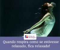 Quando respira como se estivesse relaxado, fica relaxado