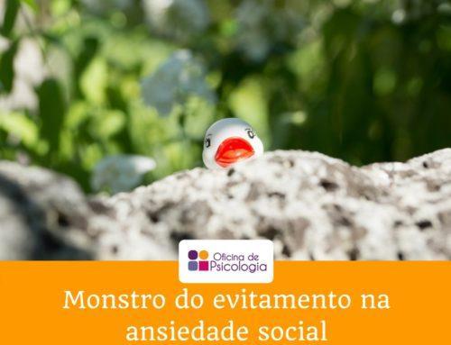 O monstro do evitamento na Ansiedade Social