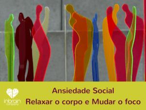 Ansiedade social: mudar o foco