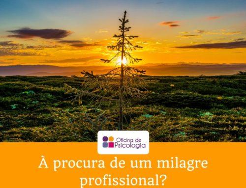 À procura de um milagre profissional?