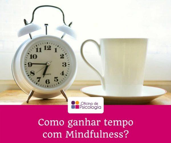 Como ganhar tempo com Mindfulness