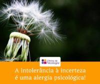 Intolerância à incerteza é alergia psicológica
