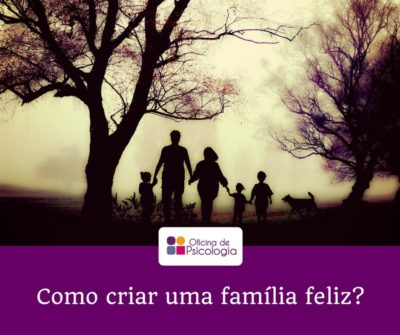 Como criar uma família feliz?