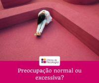 Preocupação normal ou excessiva