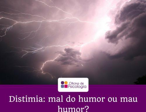 Distimia: mal do humor ou mau humor?