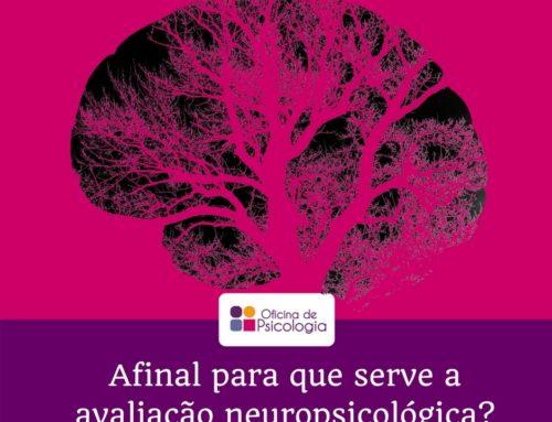 Afinal, para que serve a avaliação neuropsicológica?