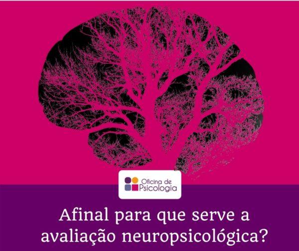 Para que serve a avaliação neuropsicológica