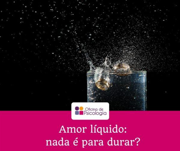 Amor líquido: nada é para durar?