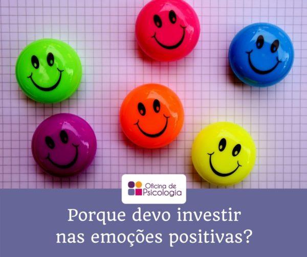 Porque devo investir nas emoções positivas