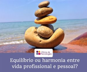 Equilíbrio ou harmonia entre vida profissional e pessoal