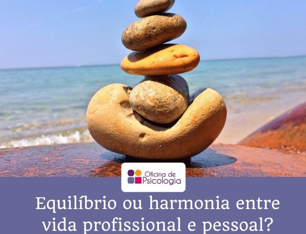 Equilíbrio ou harmonia entre vida profissional e pessoal?