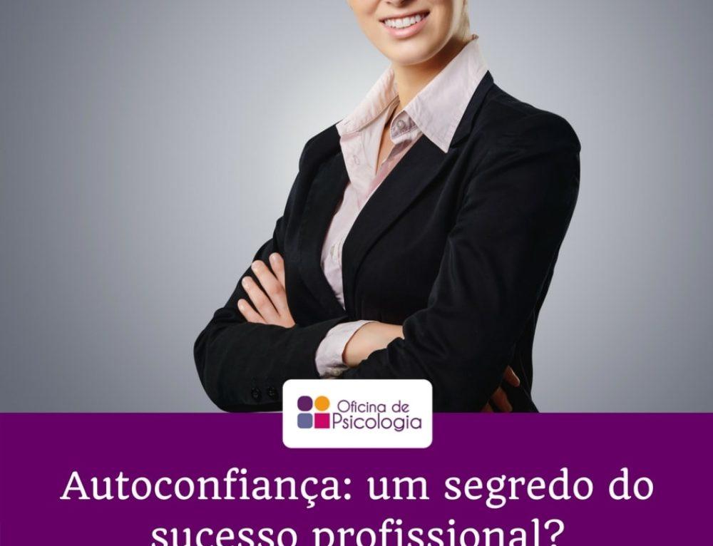 Autoconfiança: um segredo do sucesso profissional?