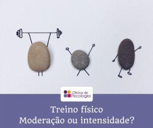 Treino físico: moderação ou intensidade?