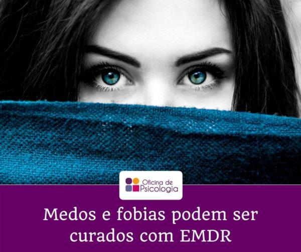 Medos e fobias podem ser curados com EMDR