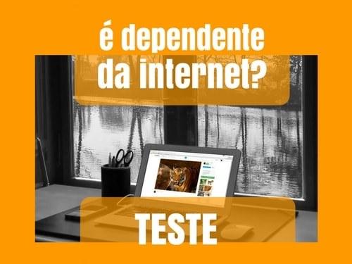 É dependente da internet?