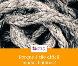 Porque é tão difícil mudar hábitos?