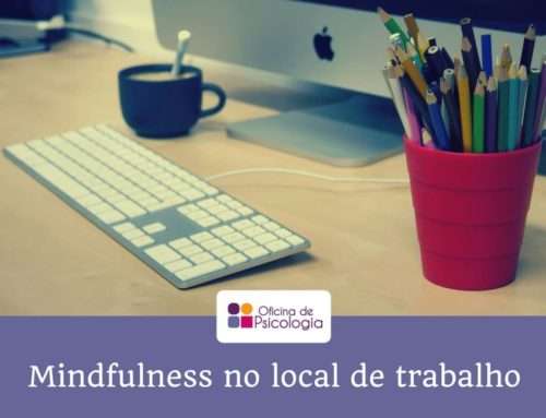 Mindfulness no local de trabalho: um contrato sem termo com o momento presente