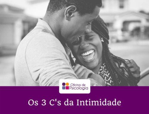 Confiança, cumplicidade e comunicação: 3 C's da Intimidade