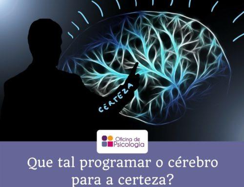 Que tal programar o cérebro para a certeza?
