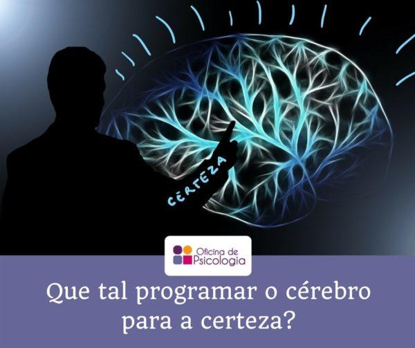 Que tal programar o seu cerebro para a certeza