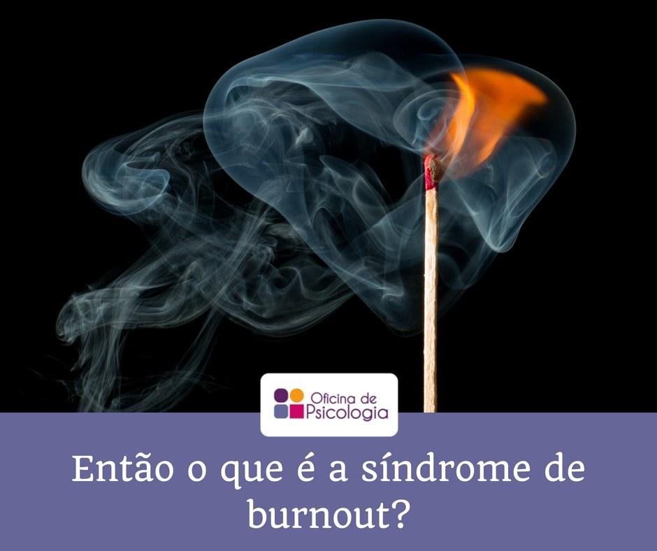 Então o que é o síndrome de burnout?