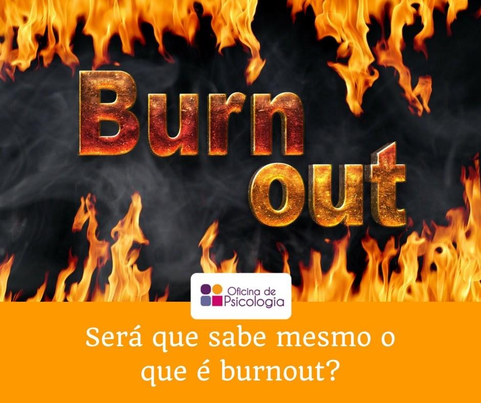 Será que sabe mesmo o que é burnout?