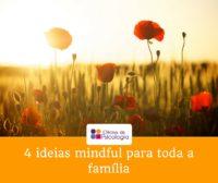 4 ideias mindful para toda a família