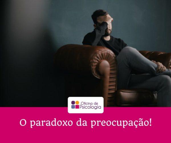O paradoxo da preocupação!