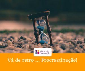 Vá de retro ... Procrastinação!